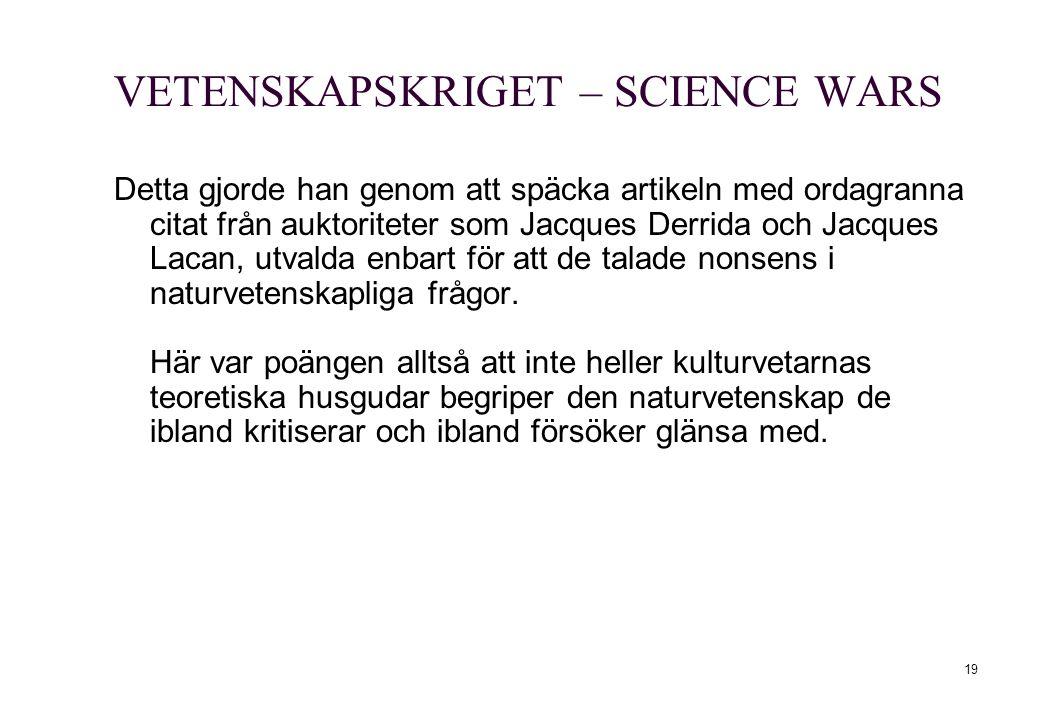 19 VETENSKAPSKRIGET – SCIENCE WARS Detta gjorde han genom att späcka artikeln med ordagranna citat från auktoriteter som Jacques Derrida och Jacques L