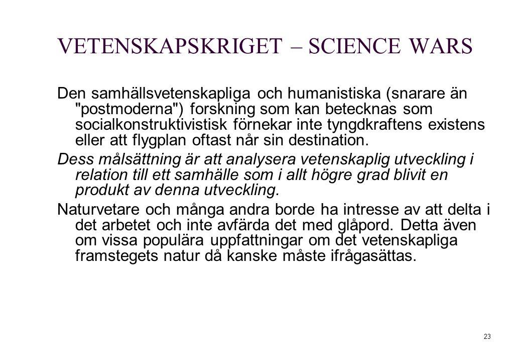 23 VETENSKAPSKRIGET – SCIENCE WARS Den samhällsvetenskapliga och humanistiska (snarare än