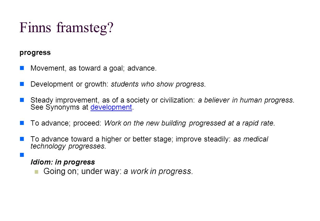 Finns framsteg.progress Movement, as toward a goal; advance.