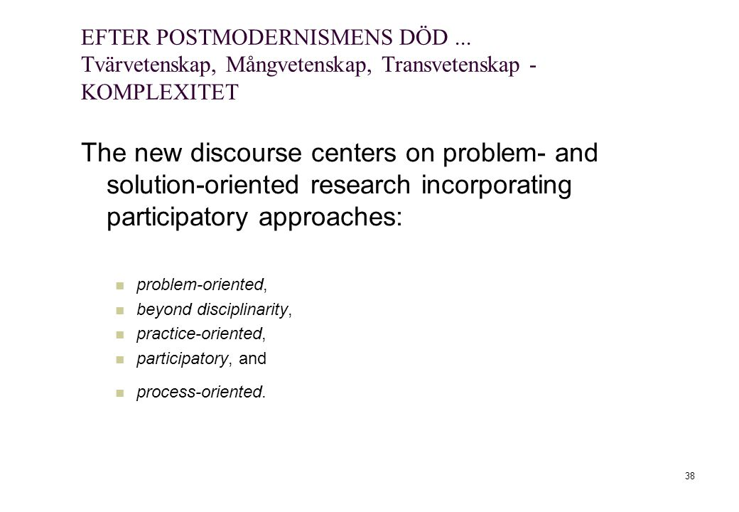 38 The new discourse centers on problem- and solution-oriented research incorporating participatory approaches: problem-oriented, beyond disciplinarity, practice-oriented, participatory, and process-oriented.