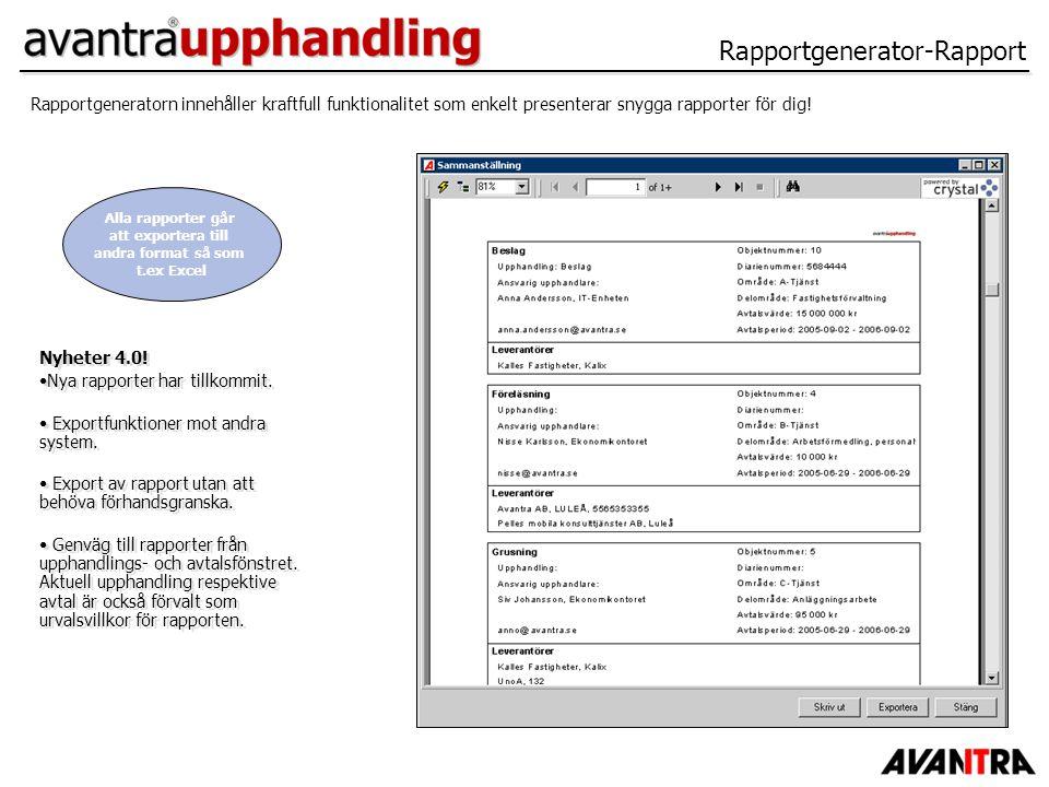 Rapportgenerator-Rapport Alla rapporter går att exportera till andra format så som t.ex Excel Rapportgeneratorn innehåller kraftfull funktionalitet so