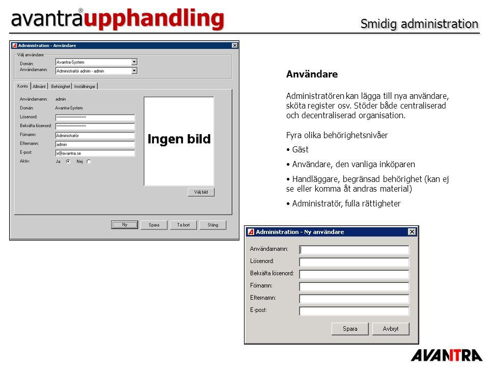 Smidig administration Användare Administratören kan lägga till nya användare, sköta register osv. Stöder både centraliserad och decentraliserad organi
