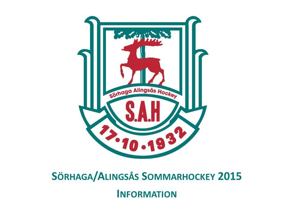 S ÖRHAGA /A LINGSÅS S OMMARHOCKEY 2015 I NFORMATION