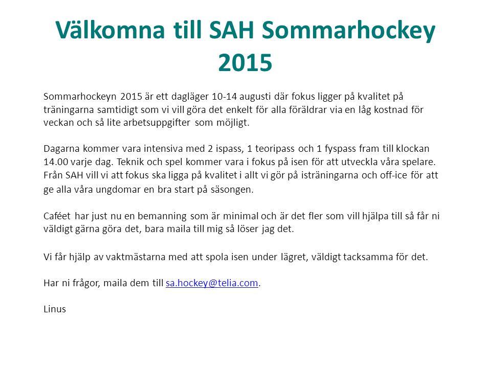 Välkomna till SAH Sommarhockey 2015 Sommarhockeyn 2015 är ett dagläger 10-14 augusti där fokus ligger på kvalitet på träningarna samtidigt som vi vill göra det enkelt för alla föräldrar via en låg kostnad för veckan och så lite arbetsuppgifter som möjligt.