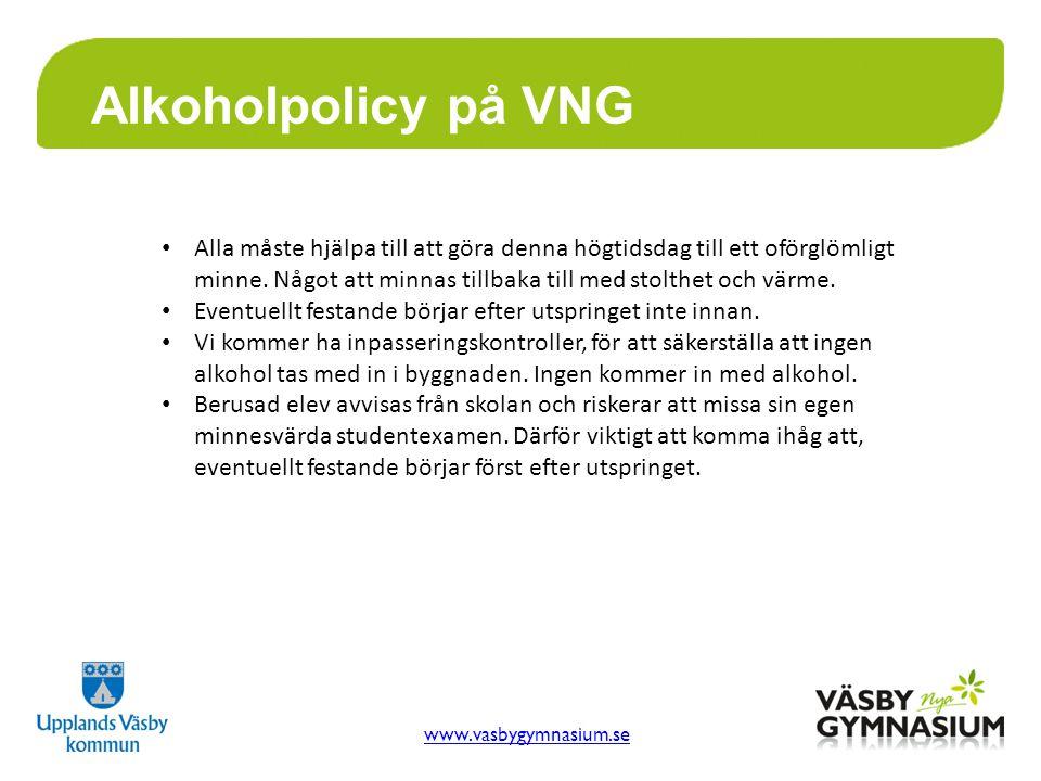 www.vasbygymnasium.se Alkoholpolicy på VNG Alla måste hjälpa till att göra denna högtidsdag till ett oförglömligt minne.