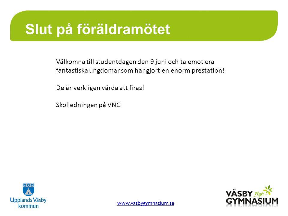 www.vasbygymnasium.se Slut på föräldramötet Välkomna till studentdagen den 9 juni och ta emot era fantastiska ungdomar som har gjort en enorm prestation.