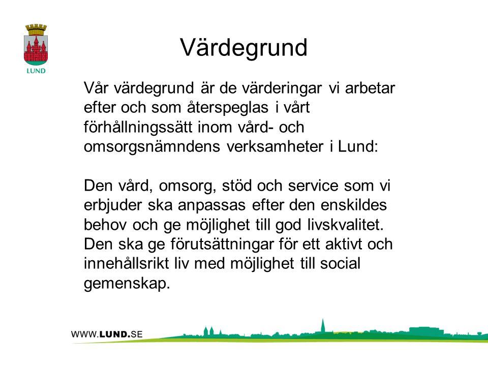 Värdegrund Vår värdegrund är de värderingar vi arbetar efter och som återspeglas i vårt förhållningssätt inom vård- och omsorgsnämndens verksamheter i Lund: Den vård, omsorg, stöd och service som vi erbjuder ska anpassas efter den enskildes behov och ge möjlighet till god livskvalitet.
