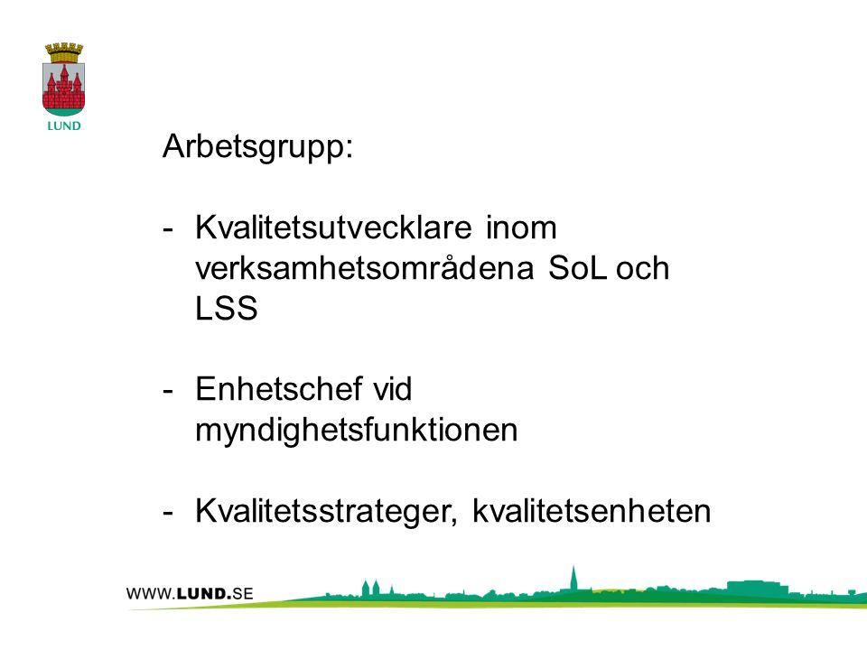 Arbetsgrupp: -Kvalitetsutvecklare inom verksamhetsområdena SoL och LSS -Enhetschef vid myndighetsfunktionen -Kvalitetsstrateger, kvalitetsenheten