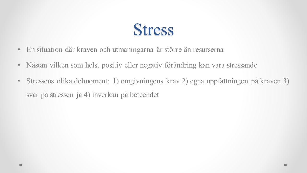 Stress En situation där kraven och utmaningarna är större än resurserna Nästan vilken som helst positiv eller negativ förändring kan vara stressande Stressens olika delmoment: 1) omgivningens krav 2) egna uppfattningen på kraven 3) svar på stressen ja 4) inverkan på beteendet