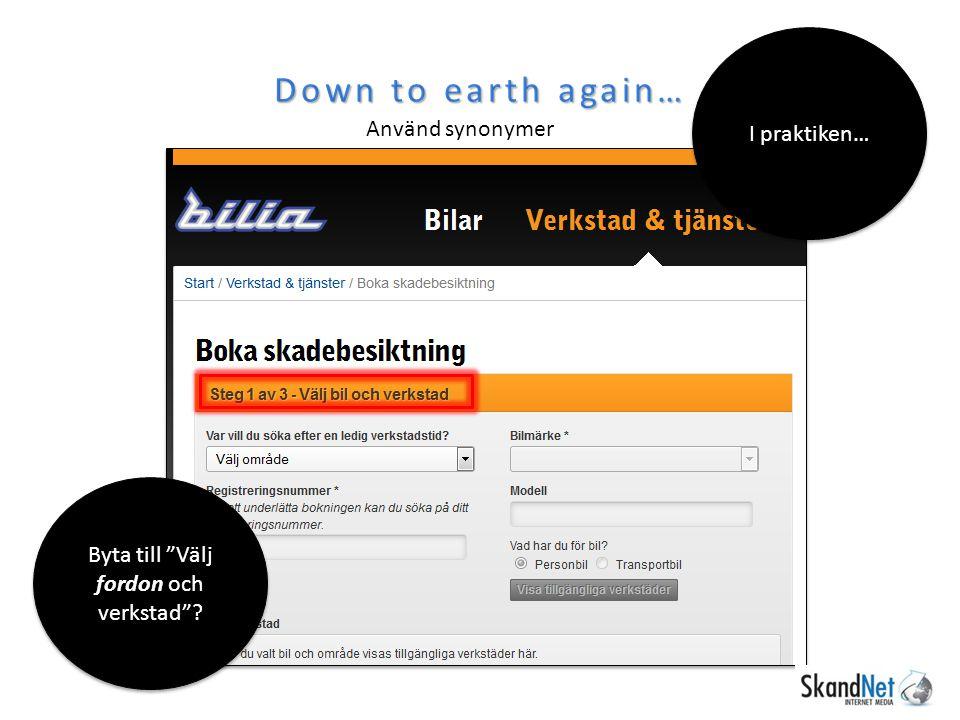 Down to earth again… Använd synonymer I praktiken… Byta till Välj fordon och verkstad