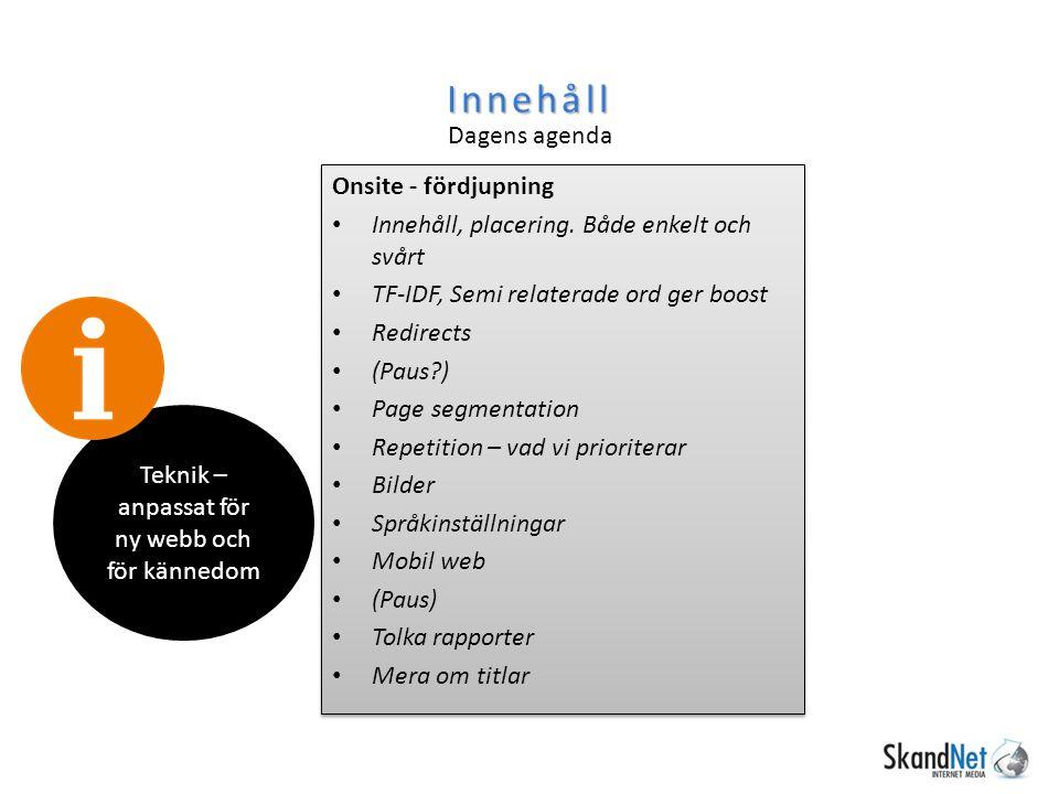 Innehåll Dagens agenda Teknik – anpassat för ny webb och för kännedom