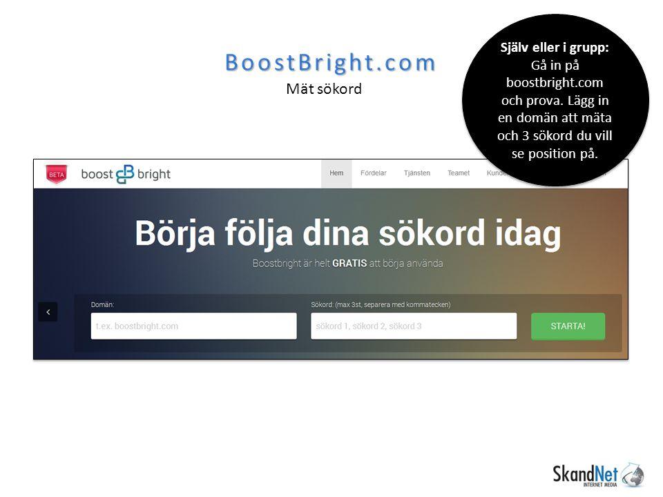 BoostBright.com Mät sökord Själv eller i grupp: Gå in på boostbright.com och prova.