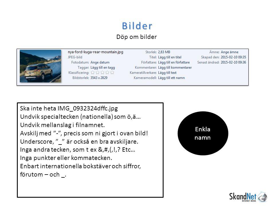 Bilder Döp om bilder Enkla namn Ska inte heta IMG_0932324dffc.jpg Undvik specialtecken (nationella) som ö,ä… Undvik mellanslag i filnamnet.