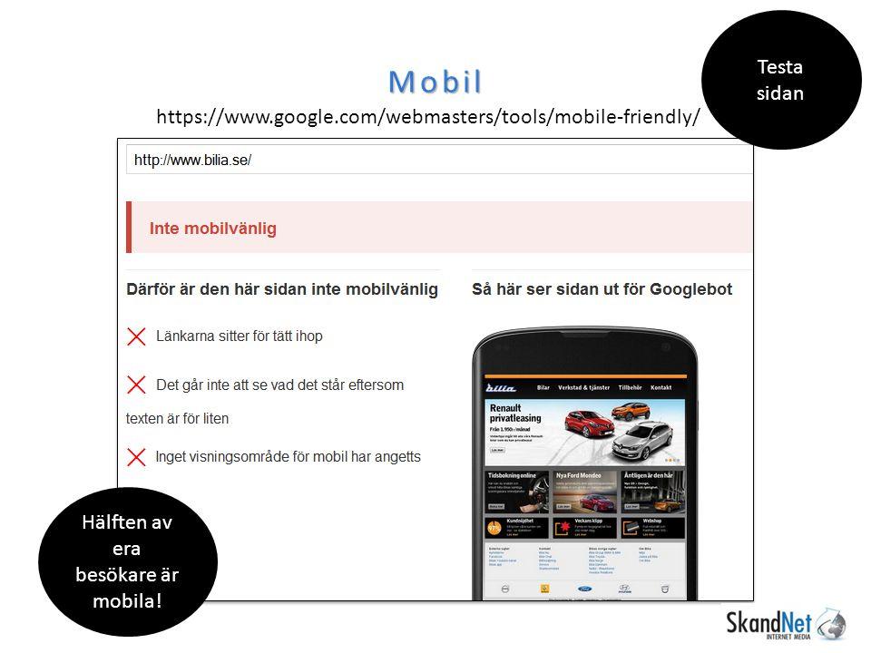 Mobil https://www.google.com/webmasters/tools/mobile-friendly/ Testa sidan Hälften av era besökare är mobila!