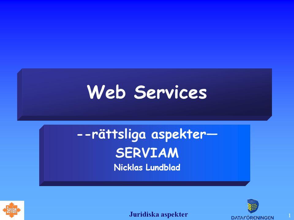Juridiska aspekter 1 Web Services --rättsliga aspekter— SERVIAM Nicklas Lundblad