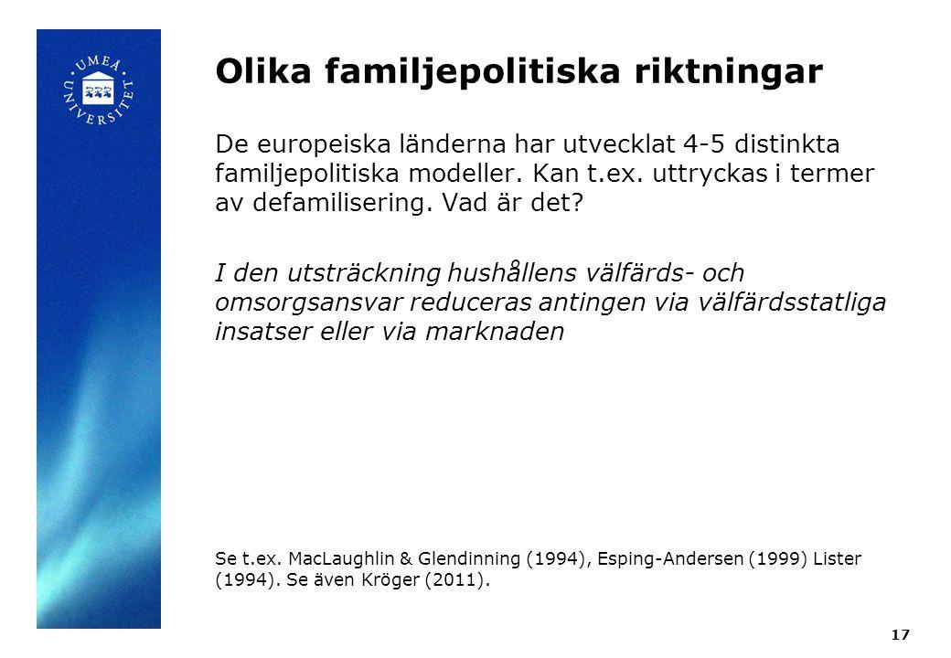 Olika familjepolitiska riktningar De europeiska länderna har utvecklat 4-5 distinkta familjepolitiska modeller. Kan t.ex. uttryckas i termer av defami