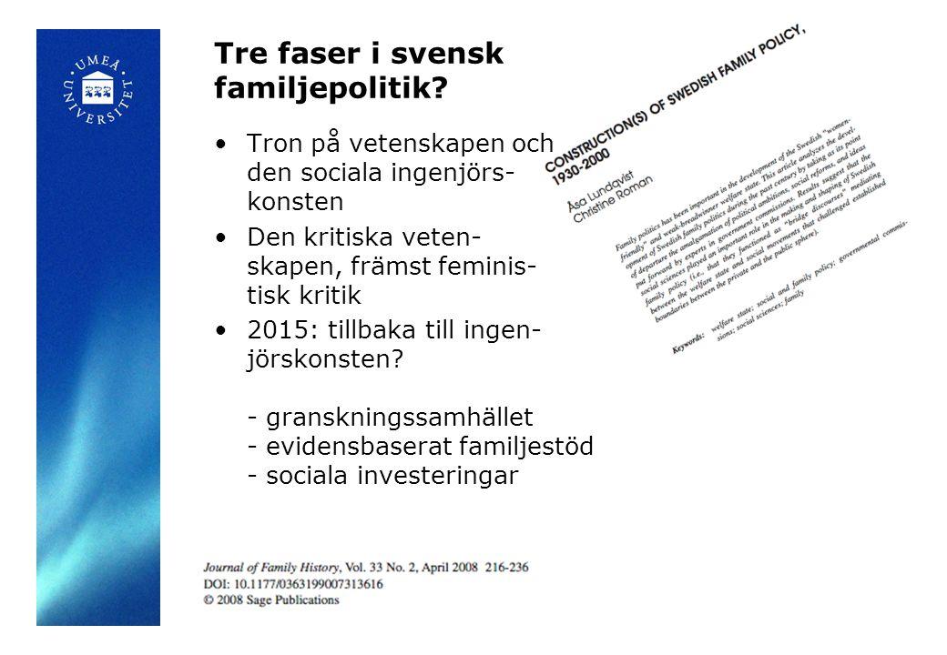 Tre faser i svensk familjepolitik? Tron på vetenskapen och den sociala ingenjörs- konsten Den kritiska veten- skapen, främst feminis- tisk kritik 2015