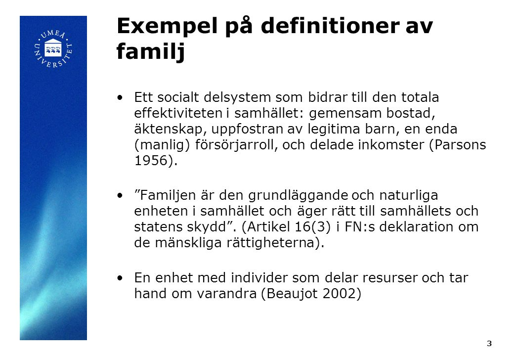 Exempel på definitioner av familj Ett socialt delsystem som bidrar till den totala effektiviteten i samhället: gemensam bostad, äktenskap, uppfostran