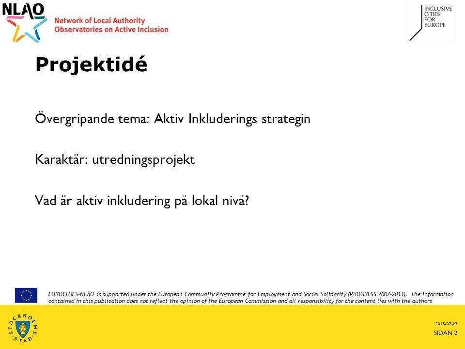 Projektidé Övergripande tema: Aktiv Inkluderings strategin Karaktär: utredningsprojekt Vad är aktiv inkludering på lokal nivå? 2015-07-27 SIDAN 2 EURO