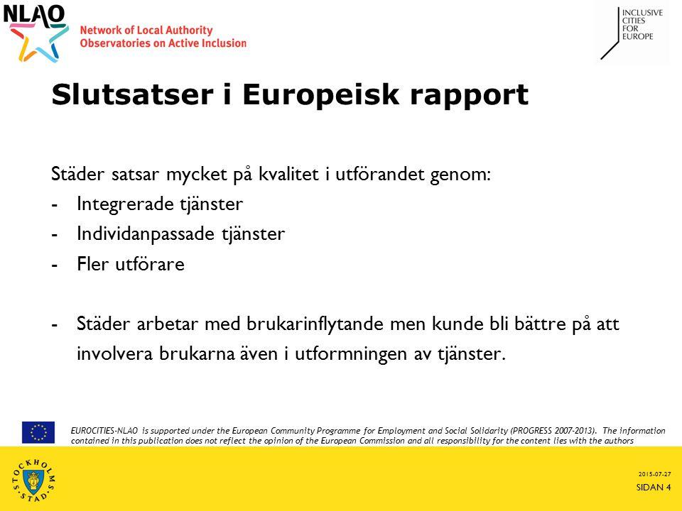 Slutsatser i Europeisk rapport Städer satsar mycket på kvalitet i utförandet genom: -Integrerade tjänster -Individanpassade tjänster -Fler utförare -S