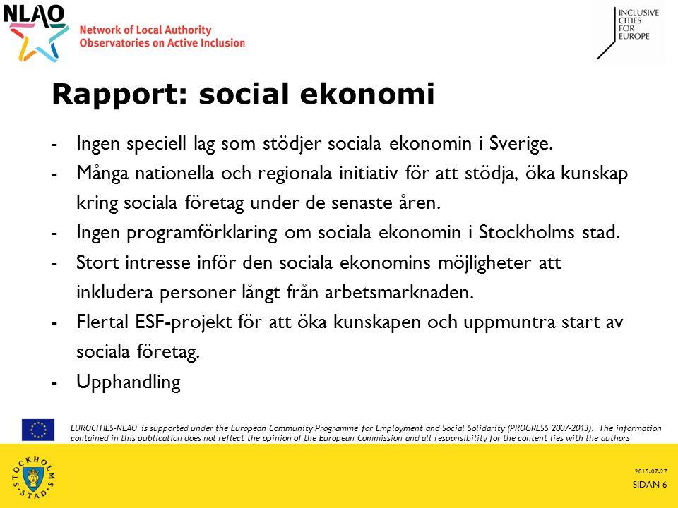 Rapport: social ekonomi -Ingen speciell lag som stödjer sociala ekonomin i Sverige. -Många nationella och regionala initiativ för att stödja, öka kuns