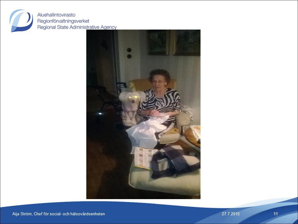 27.7.2015Aija Ström, Chef för social- och hälsovårdsenheten11