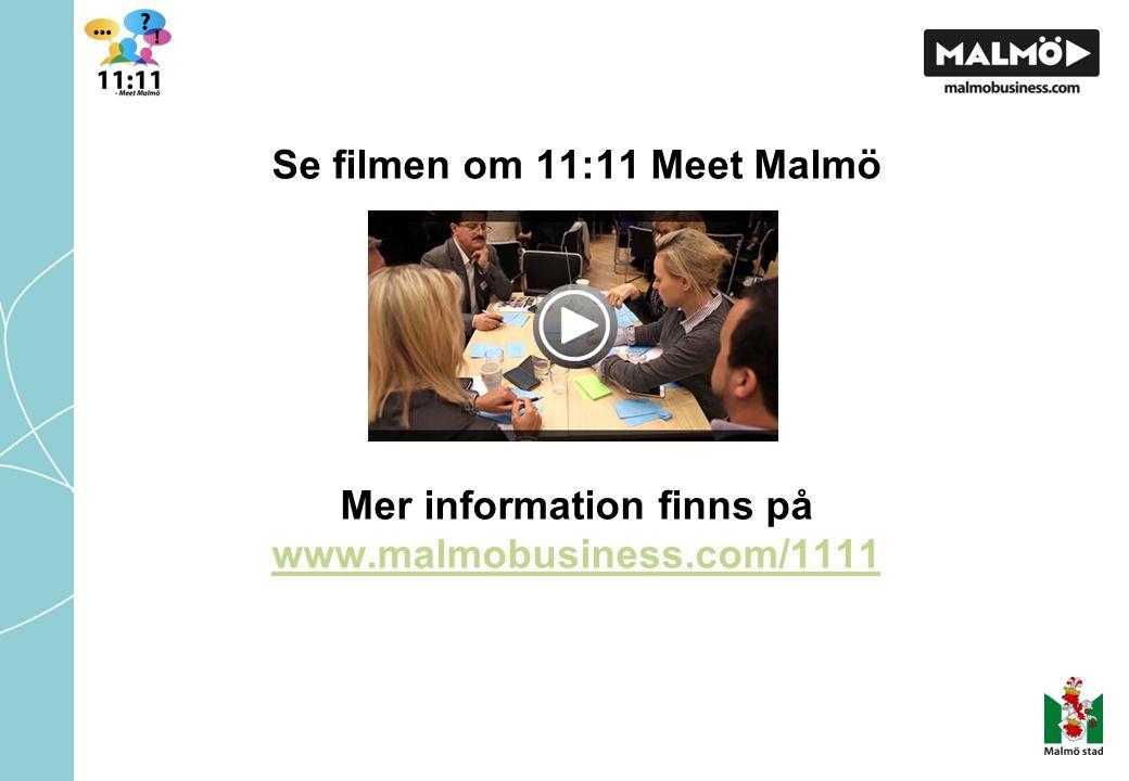 Se filmen om 11:11 Meet Malmö Mer information finns på www.malmobusiness.com/1111 www.malmobusiness.com/1111