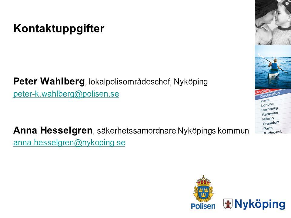 Kontaktuppgifter Peter Wahlberg, lokalpolisområdeschef, Nyköping peter-k.wahlberg@polisen.se Anna Hesselgren, säkerhetssamordnare Nyköpings kommun ann