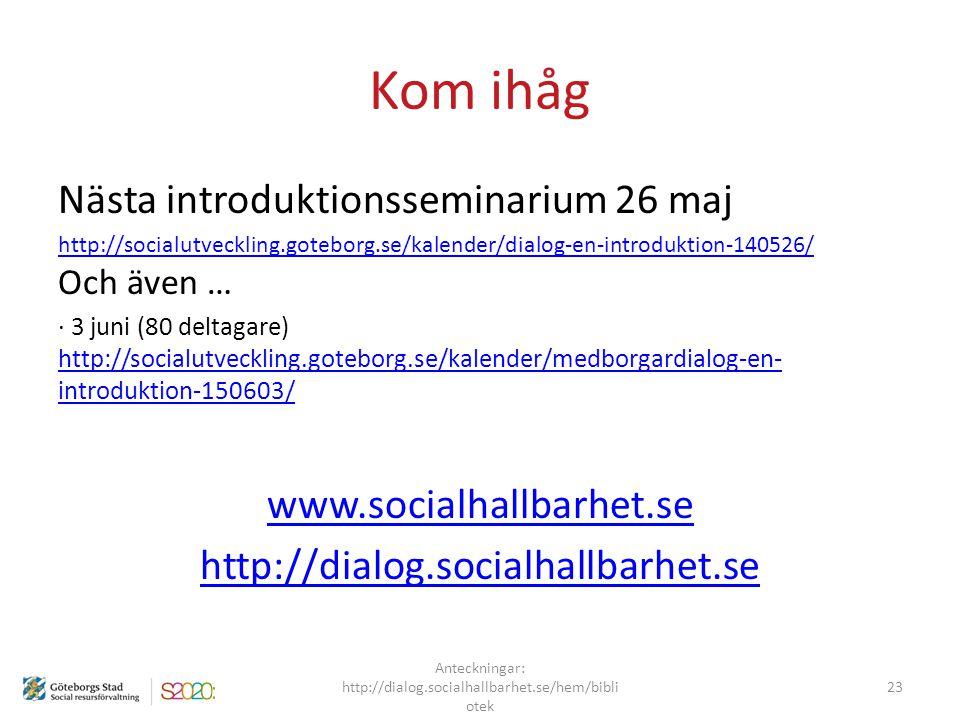 Kom ihåg Nästa introduktionsseminarium 26 maj http://socialutveckling.goteborg.se/kalender/dialog-en-introduktion-140526/ http://socialutveckling.gote