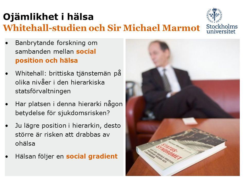 Ojämlikhet i hälsa Whitehall-studien och Sir Michael Marmot Banbrytande forskning om sambanden mellan social position och hälsa Whitehall: brittiska t