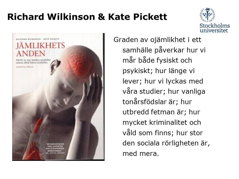 Richard Wilkinson & Kate Pickett Graden av ojämlikhet i ett samhälle påverkar hur vi mår både fysiskt och psykiskt; hur länge vi lever; hur vi lyckas
