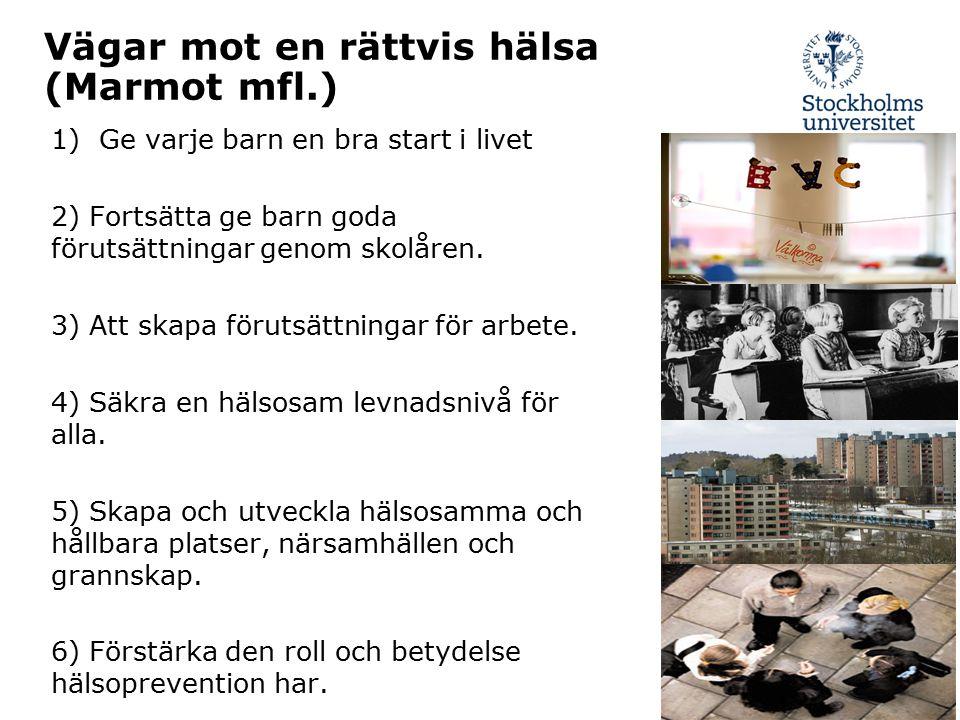 Vägar mot en rättvis hälsa (Marmot mfl.) 1)Ge varje barn en bra start i livet 2) Fortsätta ge barn goda förutsättningar genom skolåren. 3) Att skapa f