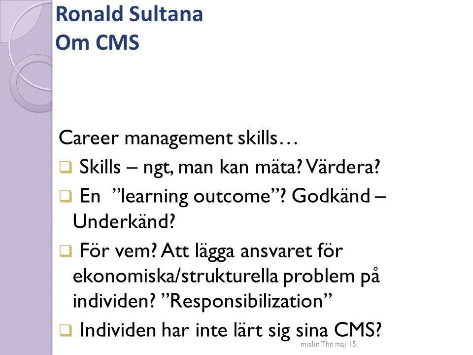 """Ronald Sultana Om CMS Career management skills…  Skills – ngt, man kan mäta? Värdera?  En """"learning outcome""""? Godkänd – Underkänd?  För vem? Att lä"""