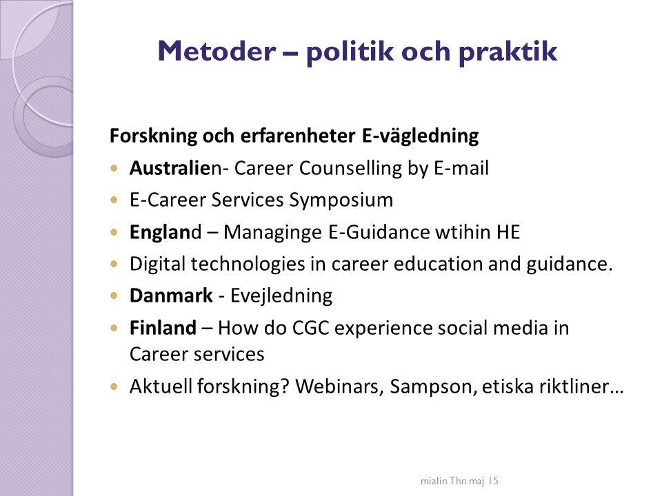Metoder – politik och praktik Forskning och erfarenheter E-vägledning Australien- Career Counselling by E-mail E-Career Services Symposium England – M