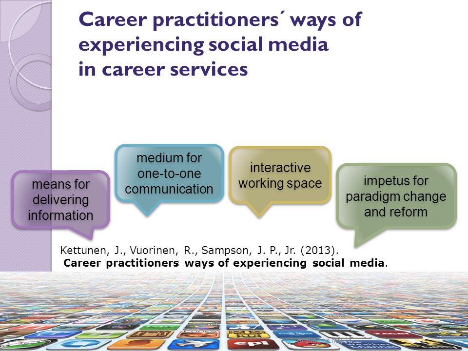 Career practitioners´ ways of experiencing social media in career services Kettunen, J., Vuorinen, R., Sampson, J. P., Jr. (2013). Career practitioner
