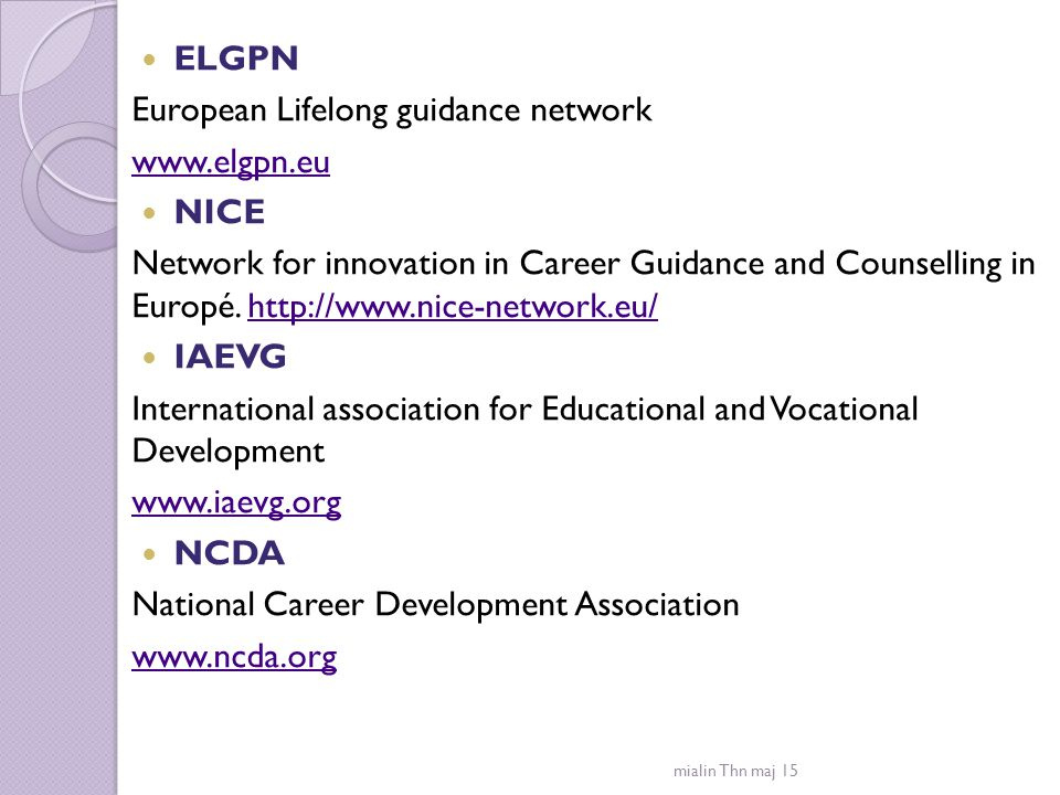 ELGPN European Lifelong guidance network www.elgpn.eu NICE Network for innovation in Career Guidance and Counselling in Europé. http://www.nice-networ