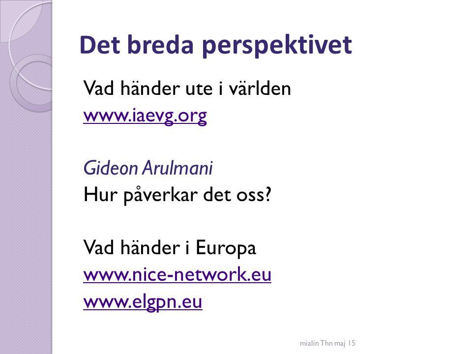 Det breda perspektivet Vad händer ute i världen www.iaevg.org Gideon Arulmani Hur påverkar det oss? Vad händer i Europa www.nice-network.eu www.elgpn.