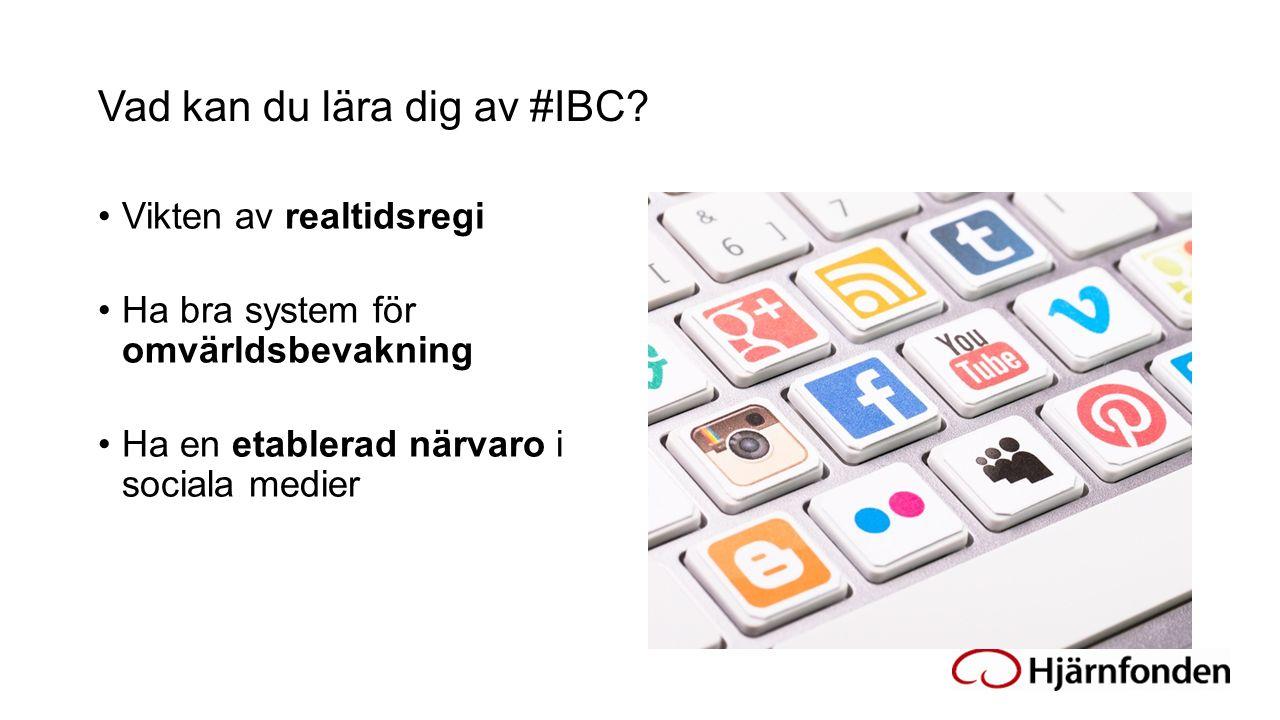 Vad kan du lära dig av #IBC? Vikten av realtidsregi Ha bra system för omvärldsbevakning Ha en etablerad närvaro i sociala medier