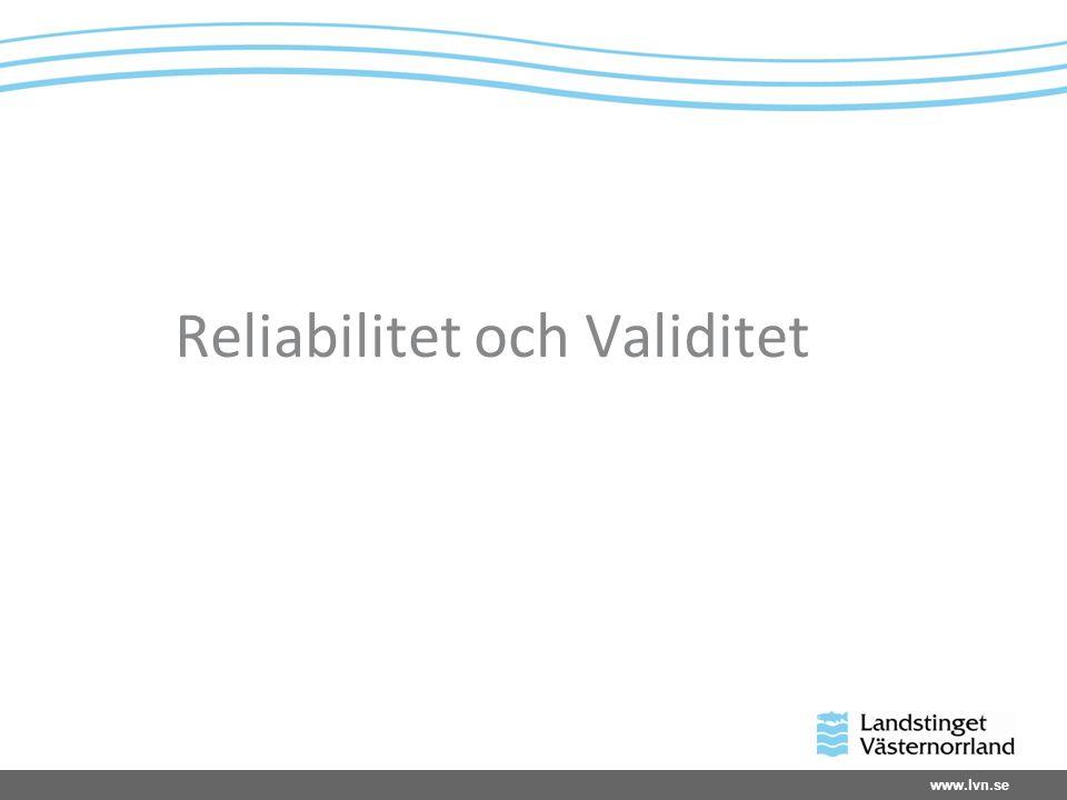 www.lvn.se Reliabilitet och Validitet