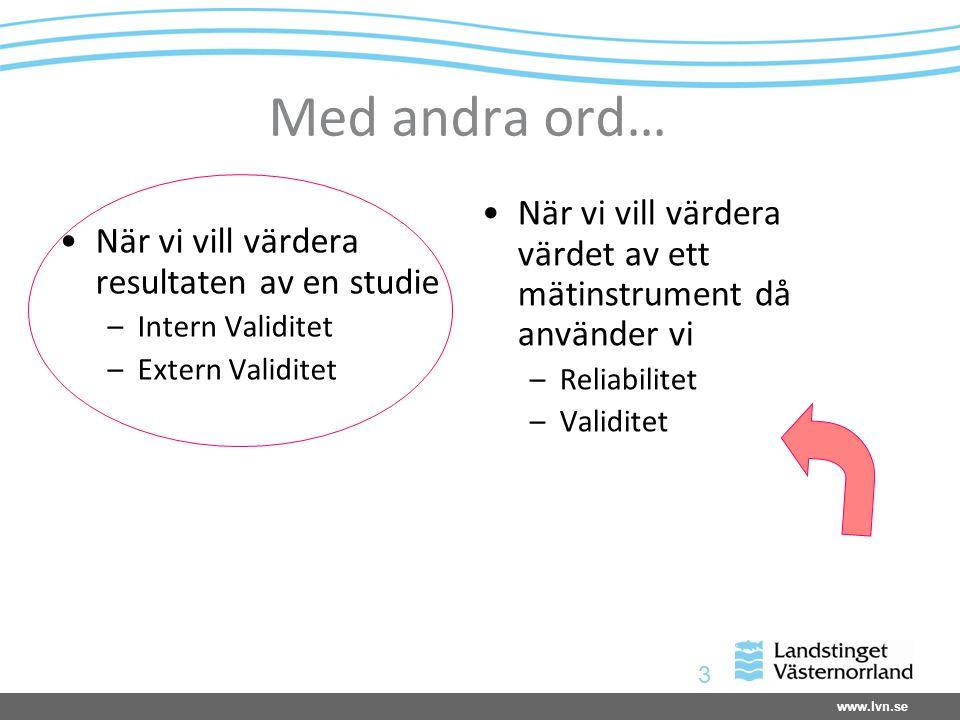 www.lvn.se 3 Med andra ord… När vi vill värdera resultaten av en studie –Intern Validitet –Extern Validitet När vi vill värdera värdet av ett mätinstr