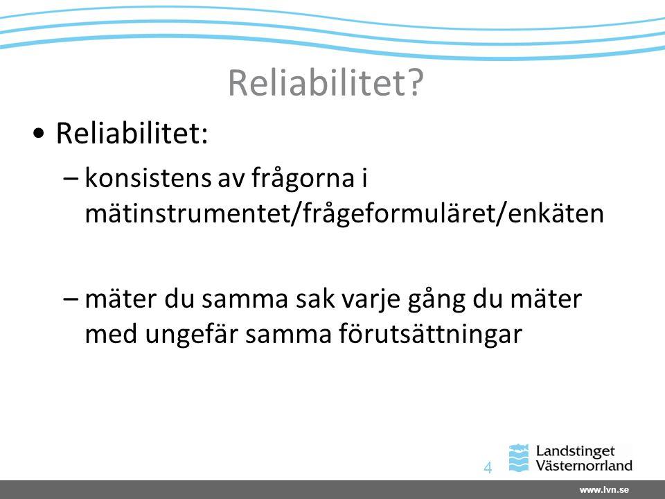 www.lvn.se 4 Reliabilitet? Reliabilitet: –konsistens av frågorna i mätinstrumentet/frågeformuläret/enkäten –mäter du samma sak varje gång du mäter med