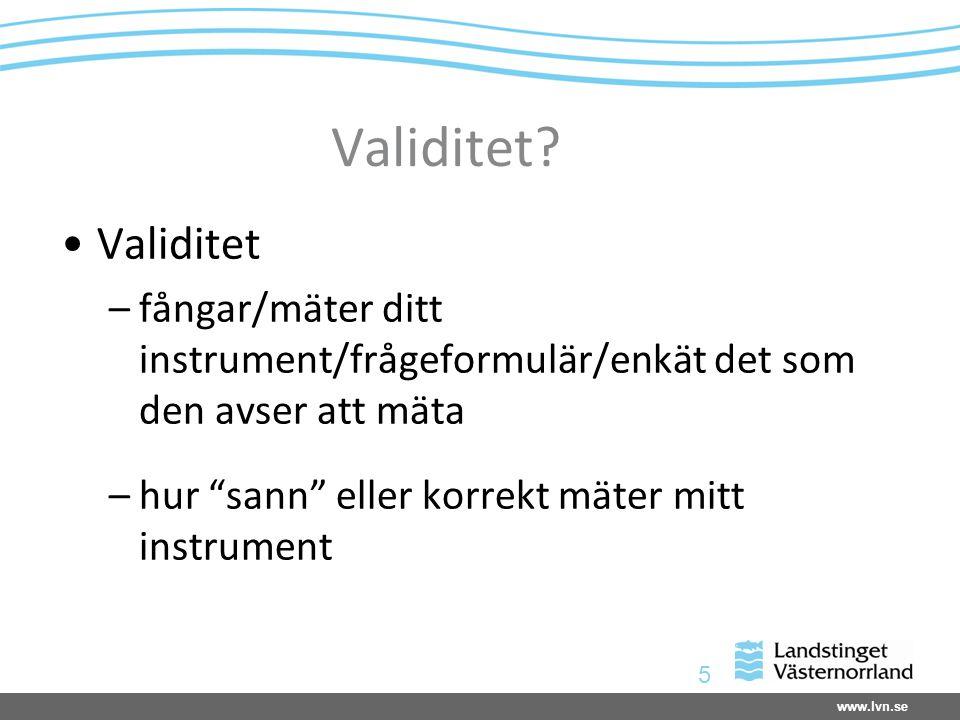 """www.lvn.se 5 Validitet? Validitet –fångar/mäter ditt instrument/frågeformulär/enkät det som den avser att mäta –hur """"sann"""" eller korrekt mäter mitt in"""