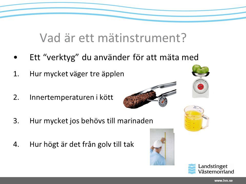 """www.lvn.se Vad är ett mätinstrument? Ett """"verktyg"""" du använder för att mäta med 1.Hur mycket väger tre äpplen 2.Innertemperaturen i kött 3.Hur mycket"""