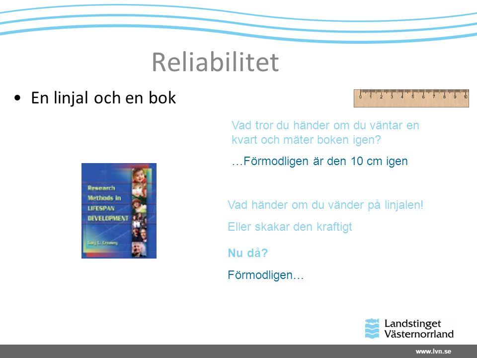www.lvn.se Reliabilitet En linjal och en bok Vad tror du händer om du väntar en kvart och mäter boken igen? …Förmodligen är den 10 cm igen Vad händer