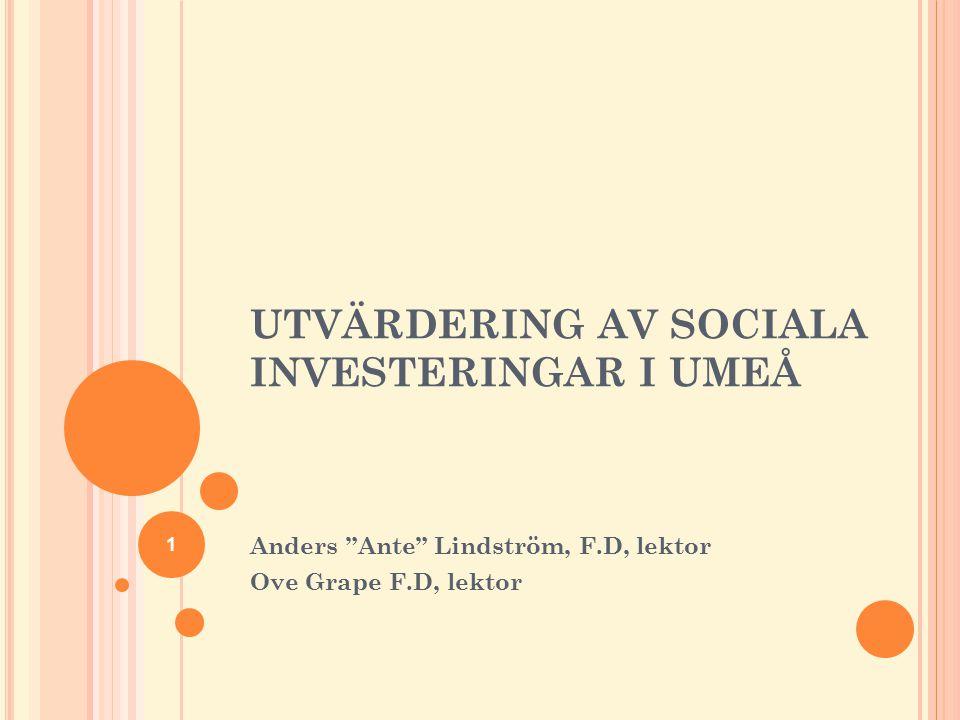 """UTVÄRDERING AV SOCIALA INVESTERINGAR I UMEÅ Anders """"Ante"""" Lindström, F.D, lektor Ove Grape F.D, lektor 1"""