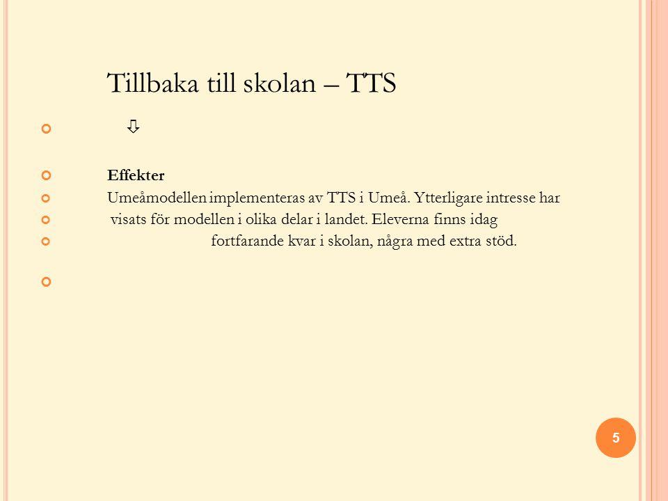 Tillbaka till skolan – TTS  Effekter Umeåmodellen implementeras av TTS i Umeå. Ytterligare intresse har visats för modellen i olika delar i landet. E