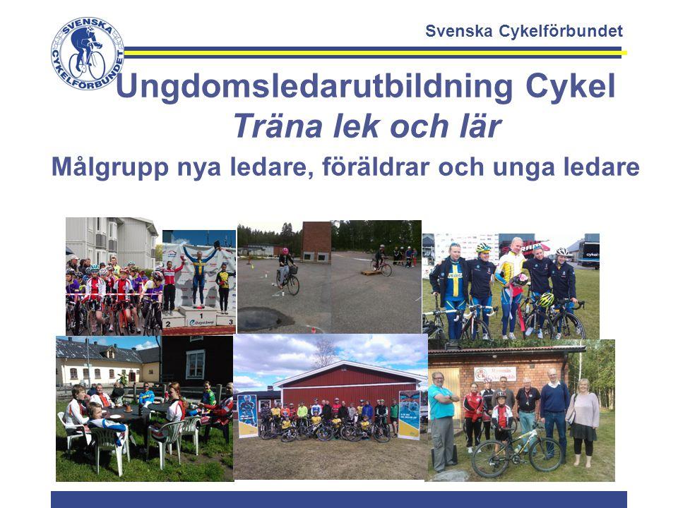 Svenska Cykelförbundet Ungdomsledarutbildning Cykel Träna lek och lär Målgrupp nya ledare, föräldrar och unga ledare