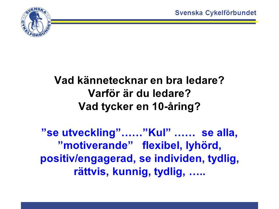"""Svenska Cykelförbundet Vad kännetecknar en bra ledare? Varför är du ledare? Vad tycker en 10-åring? """"se utveckling""""……""""Kul"""" …… se alla, """"motiverande"""" f"""