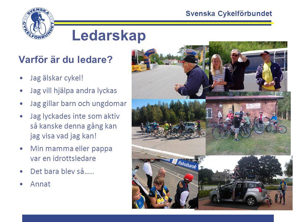 Svenska Cykelförbundet Ledarskap Varför är du ledare? Jag älskar cykel! Jag vill hjälpa andra lyckas Jag gillar barn och ungdomar Jag lyckades inte so
