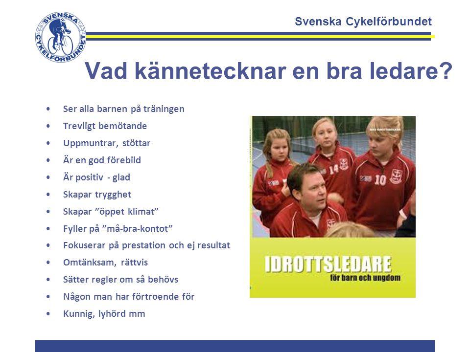 Svenska Cykelförbundet Vad kännetecknar en bra ledare? Ser alla barnen på träningen Trevligt bemötande Uppmuntrar, stöttar Är en god förebild Är posit